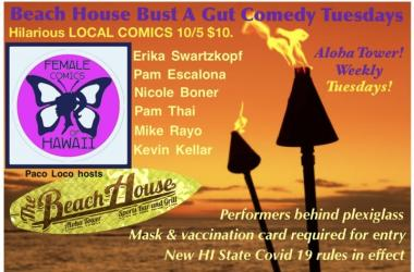 Come laugh weekly  Tuesdays with HILARIOUS LOCAL comics at the Aloha Tower Beach House 7:30pm